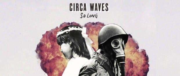Single Review: So Long // Circa Waves