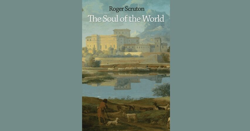Book Review: The Soul Of The World // Roger Scruton