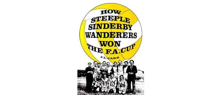 Book By My Bedside: How Steeple Sinderby Wanderers Won the F.A. Cup // J.L. Carr