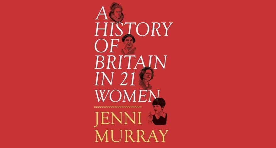 Book Review: A History of Britain in 21 Women // Jenni Murray