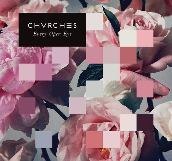 Album Review: Every Open Eye // CHVRCHES